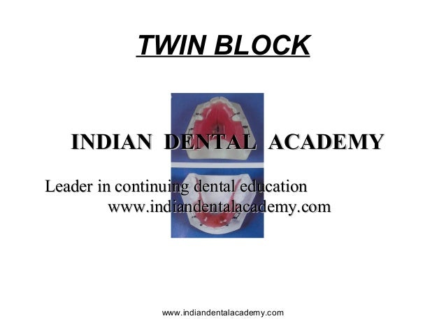 TWIN BLOCK  INDIAN DENTAL ACADEMY Leader in continuing dental education www.indiandentalacademy.com  www.indiandentalacade...