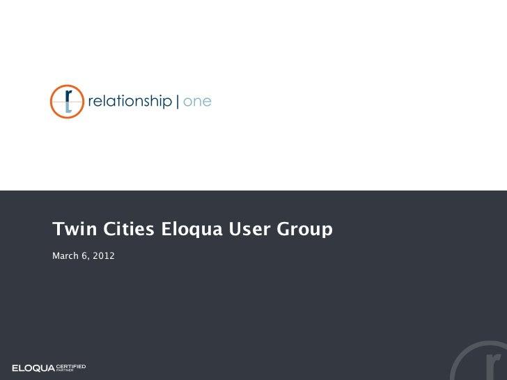 Twin Cities Eloqua User Group - March 6, 2012