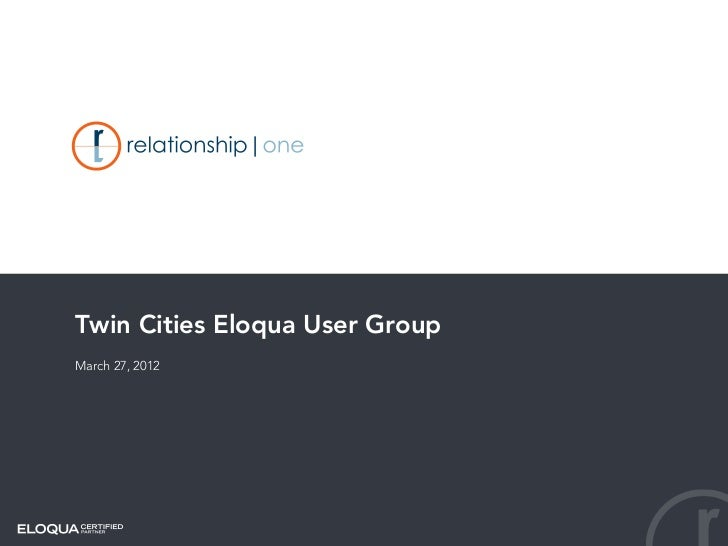 Twin Cities Eloqua User Group - March 27, 2012