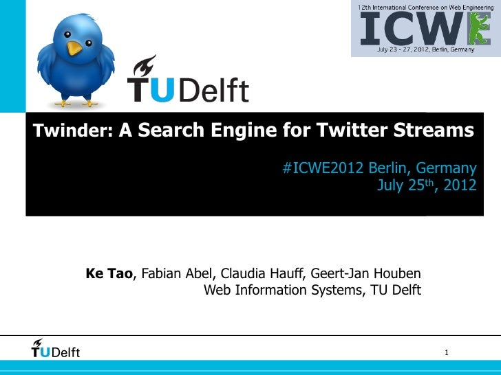Twinder: A Search Engine for Twitter Streams                                   #ICWE2012 Berlin, Germany                  ...