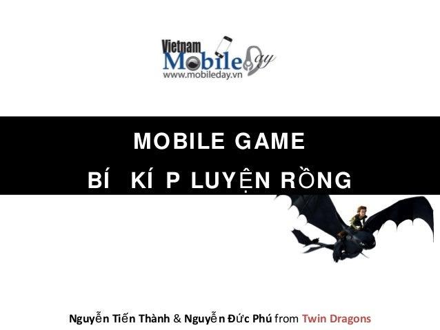 MOBILE GAMEBÍ KÍ P LUY N R NGỆ ỒNguy n Ti n Thànhễ ế & Nguy n Đ c Phúễ ứ from Twin Dragons