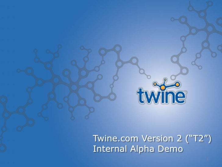 "1<br />Twine.com Version 2 (""T2"")<br />Internal Alpha Demo<br />"