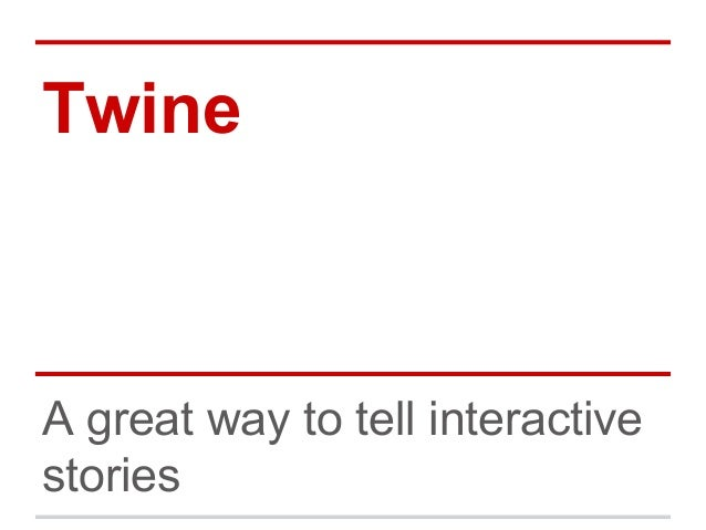 Twine  A great way to tell interactive stories