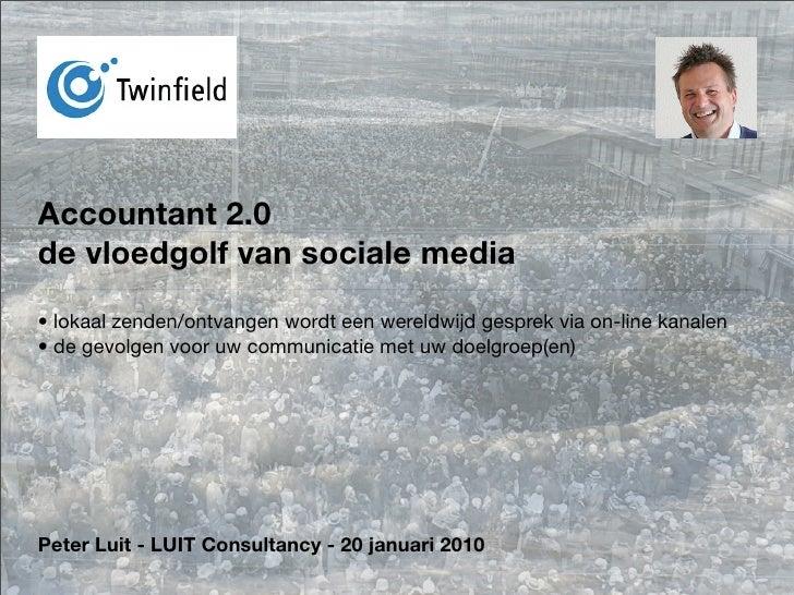 Accountant 2.0 de vloedgolf van sociale media • lokaal zenden/ontvangen wordt een wereldwijd gesprek via on-line kanalen •...