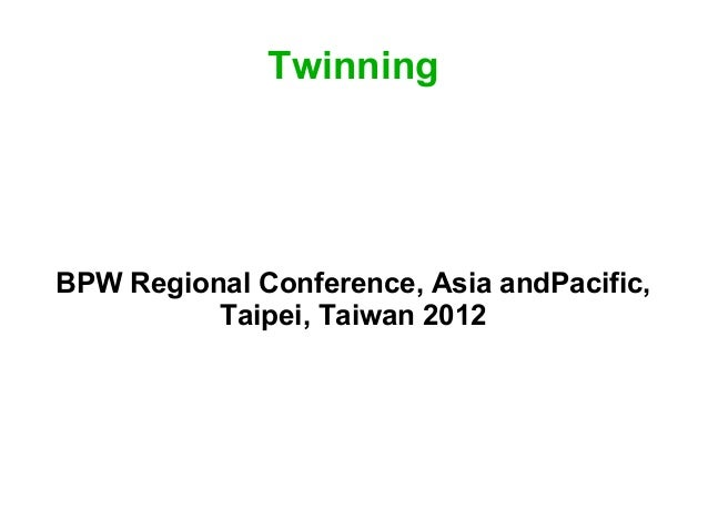 TwinningBPW Regional Conference, Asia andPacific,          Taipei, Taiwan 2012