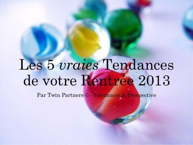 Les 5 vraies Tendances de votre Rentrée 2013 Par Twin Partners © - Tendances & Prospective