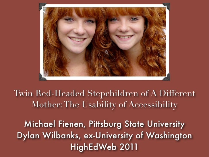 Twin Red-Headed Stepchildren of A Different    Mother: The Usability of Accessibility Michael Fienen, Pittsburg State Univ...