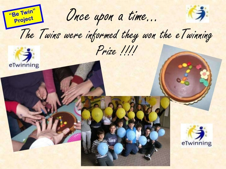 """Once upon a time…<br />""""Be Twin"""" Project<br />The Twins were informed they won the eTwinning Prize !!!!<br />"""