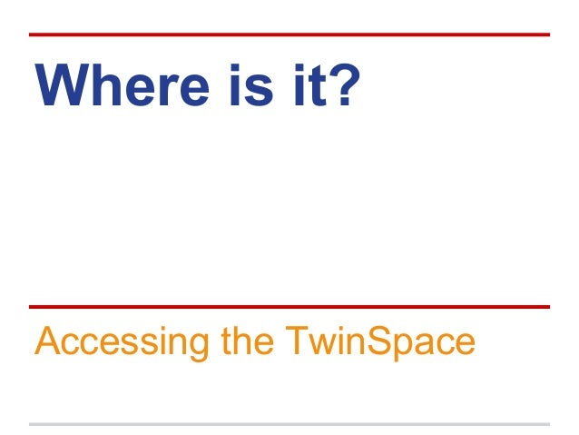 Where is it? Accessing the TwinSpace