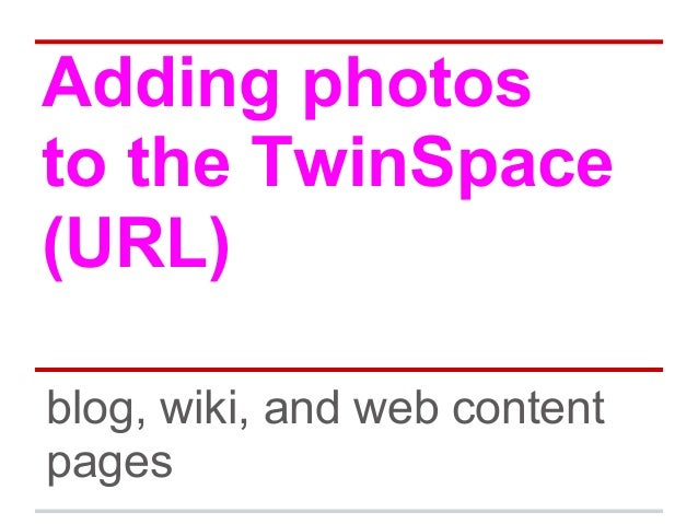 Adding photos to the TwinSpace (URL) blog, wiki, and web content pages