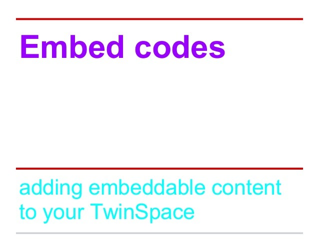 Embed codes adding embeddable content to your TwinSpace