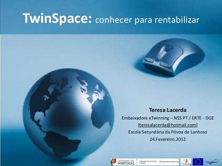 TwinSpace: conhecer para rentabilizar                                    Teresa Lacerda                    Embaixadora eTw...