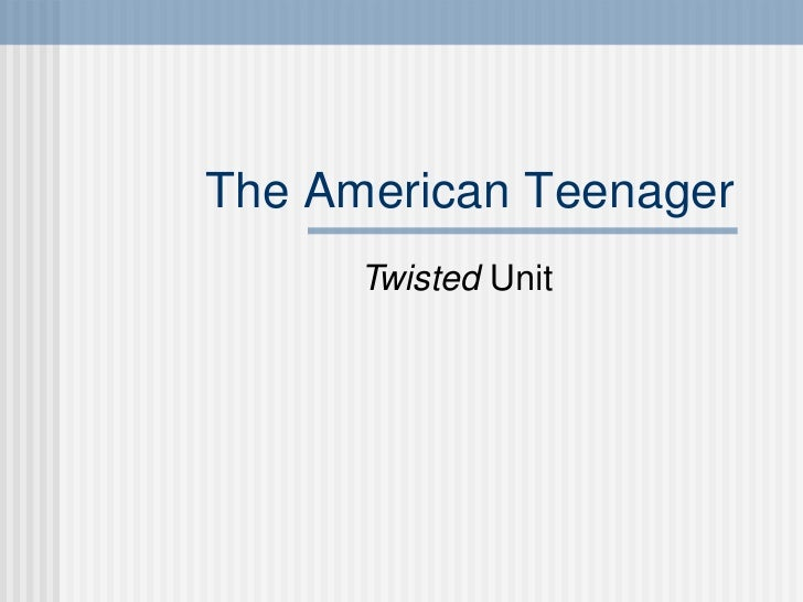 The American Teenager Twisted  Unit