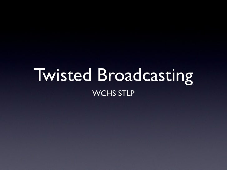 Twisted Broadcasting       WCHS STLP