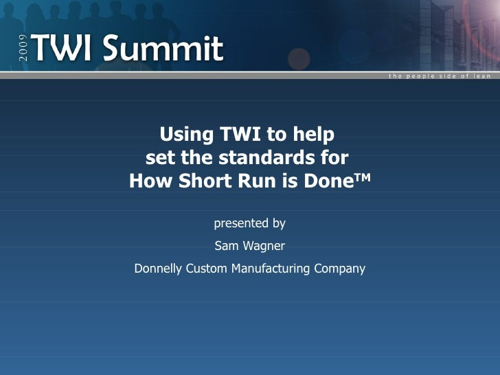 Using TWI to help  set the standards for How Short Run is DoneTM              presented by             Sam Wagner Donnelly...
