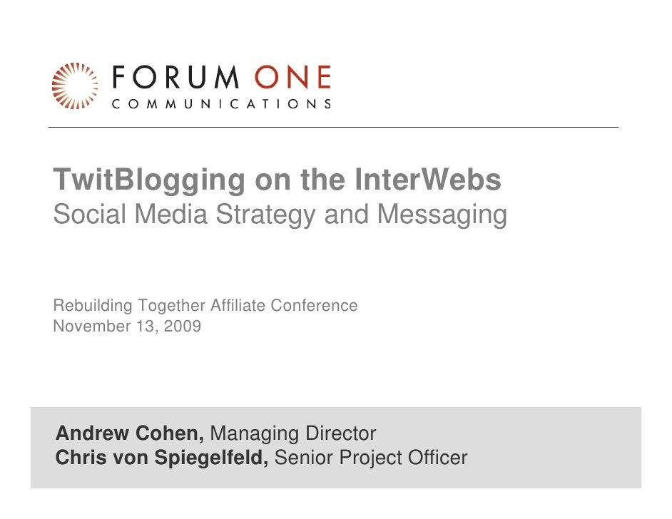 TwitBlogging on the InterWebs Social Media Strategy and Messaging   Rebuilding Together Affiliate Conference November 13, ...