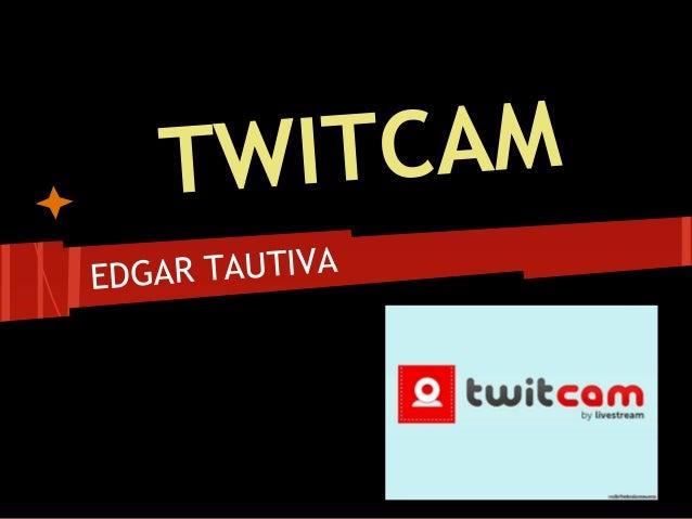 TWITCAMEDGAR TAUTIVA