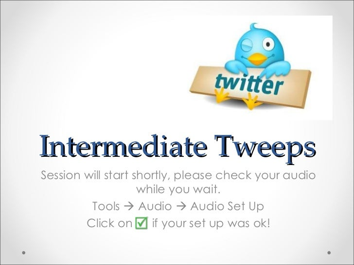 Intermediate Tweeps Session will start shortly, please check your audio while you wait. Tools    Audio    Audio Set Up C...
