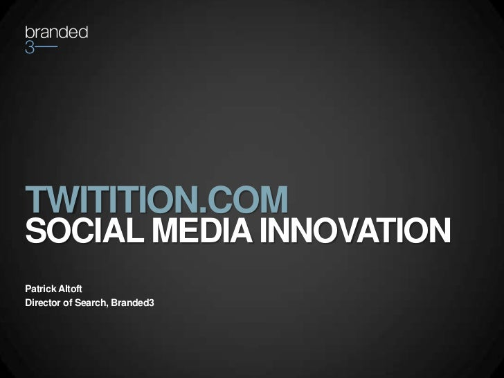 TWITITION.COM <br />SOCIAL MEDIA INNOVATION<br />Patrick Altoft<br />Director of Search, Branded3<br />