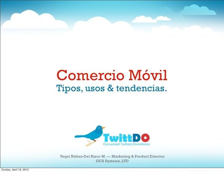 Comercio Móvil                          Tipos, usos & tendencias.                              Yaqui Núñez-Del Risco M. — ...