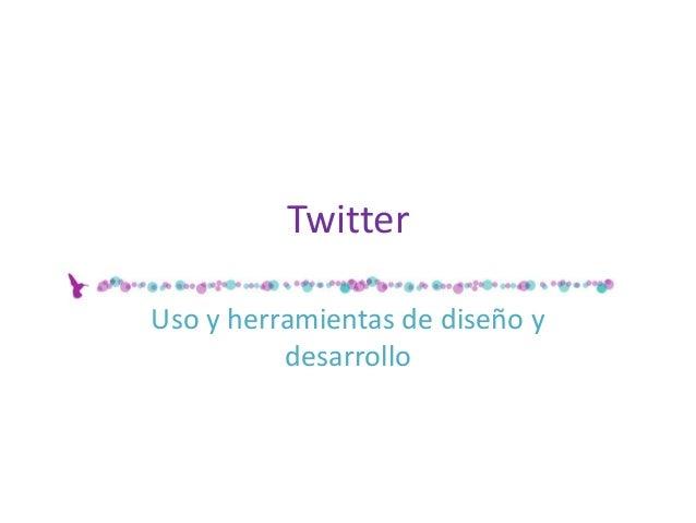 Twitter Uso y herramientas de diseño y desarrollo