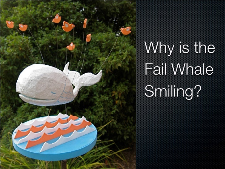 Why is the Fail Whale Smiling?