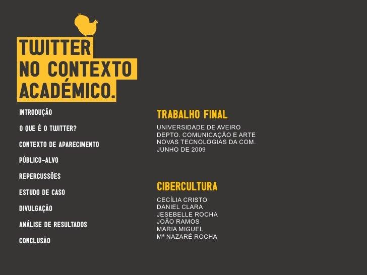 TWITTER NO CONTEXTO ACADÉMICO. INTRODUÇÃO                 TRABALHO FINAL O QUE É O TWITTER?         UNIVERSIDADE DE AVEIRO...
