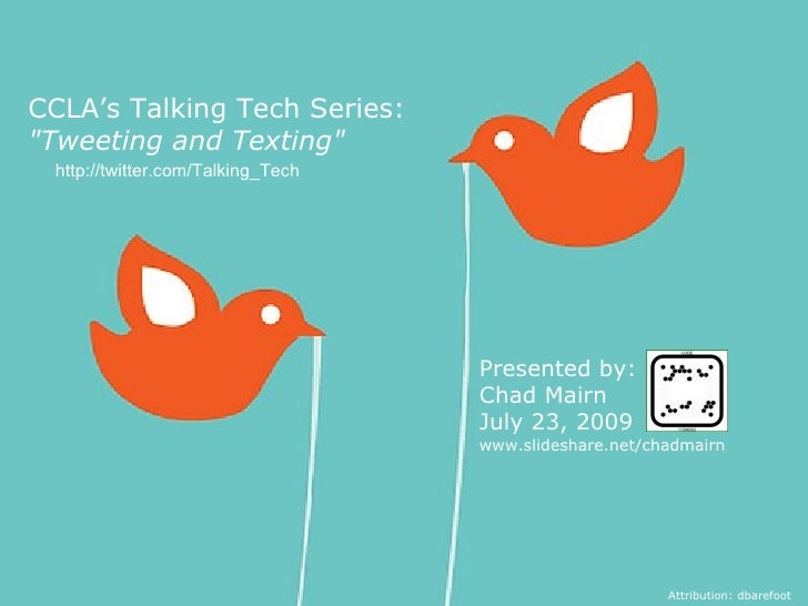 """CCLA's Talking Tech Series:  """"Tweeting and Texting"""" Presented by:  Chad Mairn July 23, 2009 www.slideshare.net/c..."""