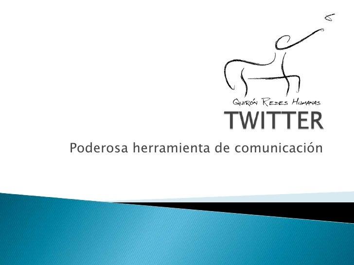 TWITTER<br />Poderosa herramienta de comunicación<br />