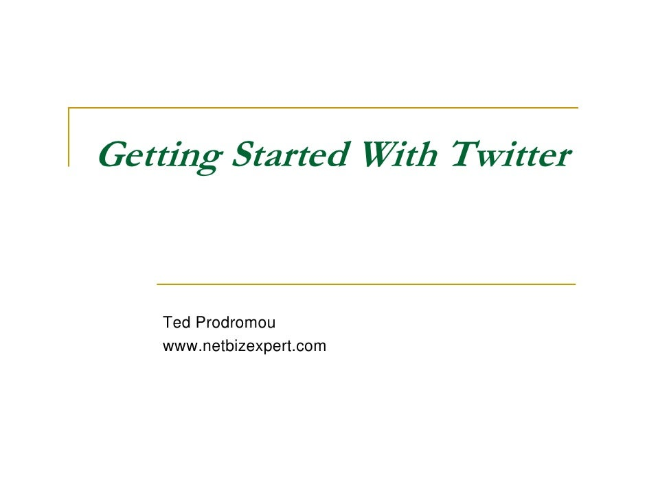 Getting Started With Twitter       Ted Prodromou     www.netbizexpert.com