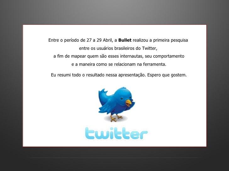 Entre o período de 27 a 29 Abril, a  Bullet  realizou a primeira pesquisa  entre os usuários brasileiros do Twitter,  a fi...