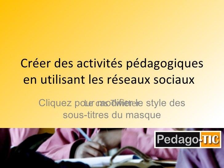 Créer des activités pédagogiques en utilisant les réseaux sociaux  Le cas Twitter