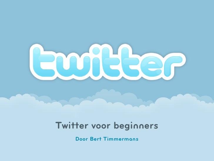 Twitter voor beginners     Door Bert Timmermans