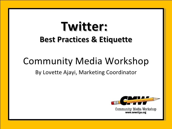 Twitter:  Best Practices & Etiquette Community Media Workshop By Lovette Ajayi, Marketing Coordinator