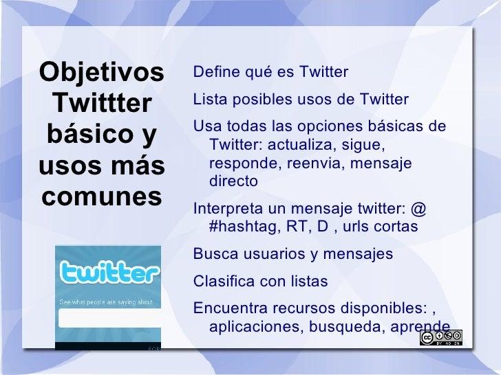 Objetivos Twittter básico y usos más comunes <ul><li>Define qué es Twitter