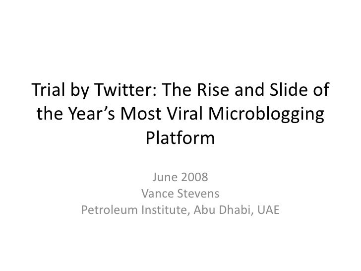 Trial by Twitter: The Rise and Slide of the Year's Most Viral Microblogging Platform<br />June 2008<br />Vance Stevens<br ...