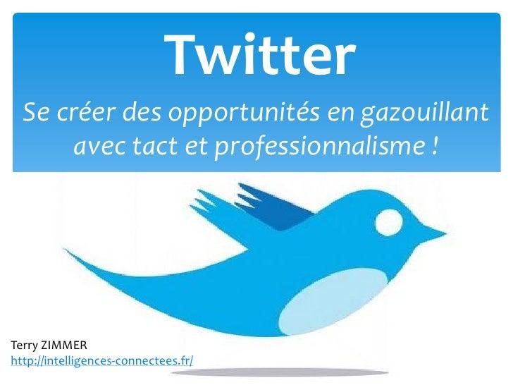 Twitter   Se créer des opportunités en gazouillant        avec tact et professionnalisme !     Terry ZIMMER http://intelli...