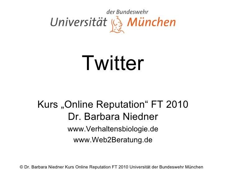 """Twitter Kurs """"Online Reputation"""" FT 2010 Dr. Barbara Niedner www.Verhaltensbiologie.de www.Web2Beratung.de"""