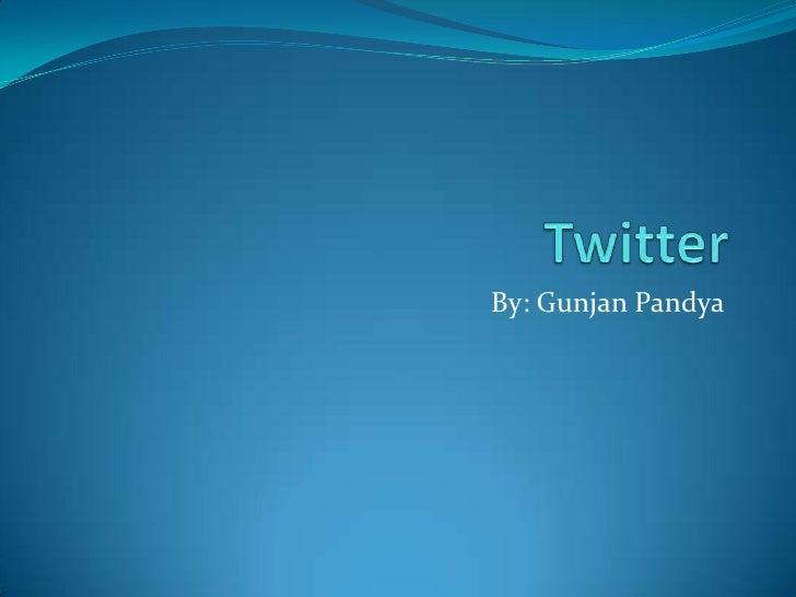 Twitter<br />By: GunjanPandya<br />