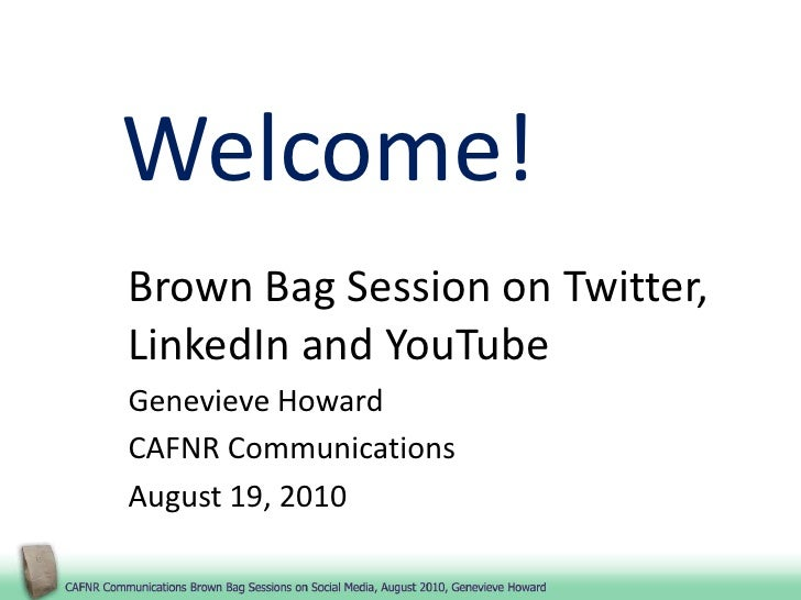 Welcome!<br />Brown Bag Session on Twitter, LinkedIn and YouTube<br />Genevieve Howard<br />CAFNR Communications<br />Augu...