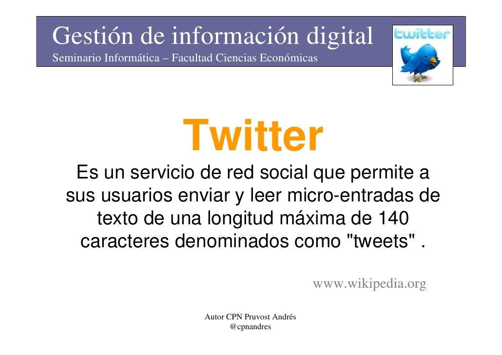 Gestión de información digital Seminario Informática – Facultad Ciencias Económicas                              Twitter  ...