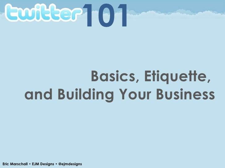 Basics, Etiquette,  and Building Your Business