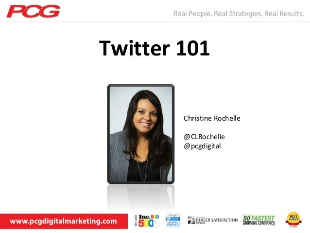 Twitter 101Christine Rochelle@CLRochelle@pcgdigital