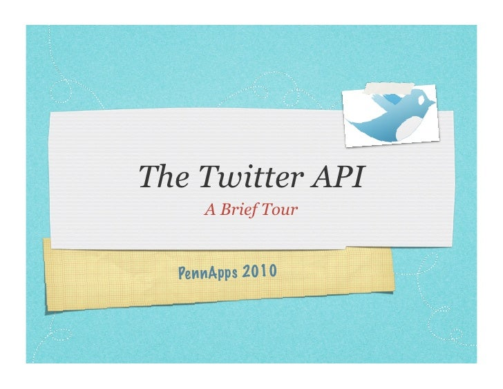 The Twitter API     A Brief Tour  Pe nnApps 2010