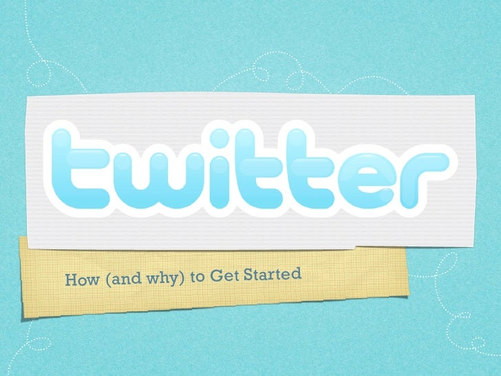 Twitter - How (and why) to Get Started