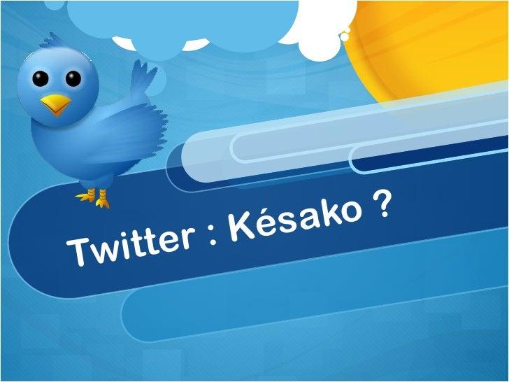Twitter : Késako ?