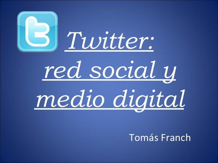 Twitter: red social y medio digital Tomás Franch