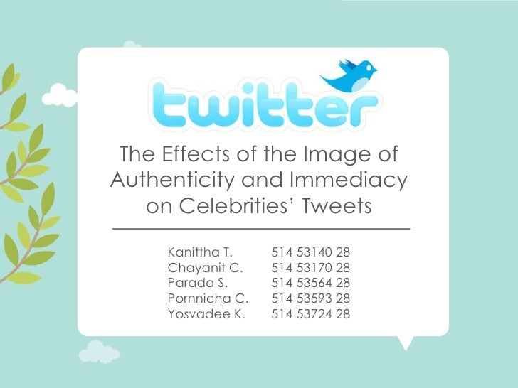 """The Effects of the Image ofAuthenticity and Immediacy   on Celebrities"""" Tweets     Kanittha T.    514 53140 28     Chayani..."""