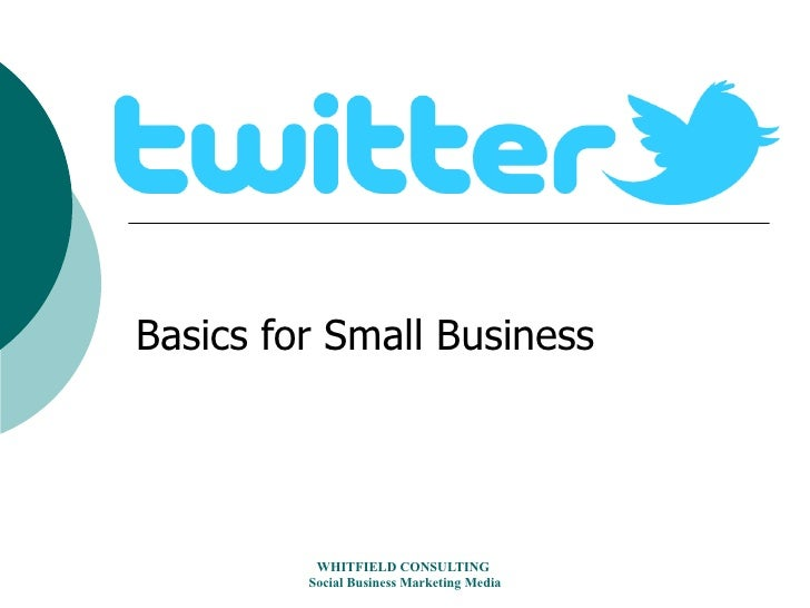 Basics for Small Business          WHITFIELD CONSULTING         Social Business Marketing Media