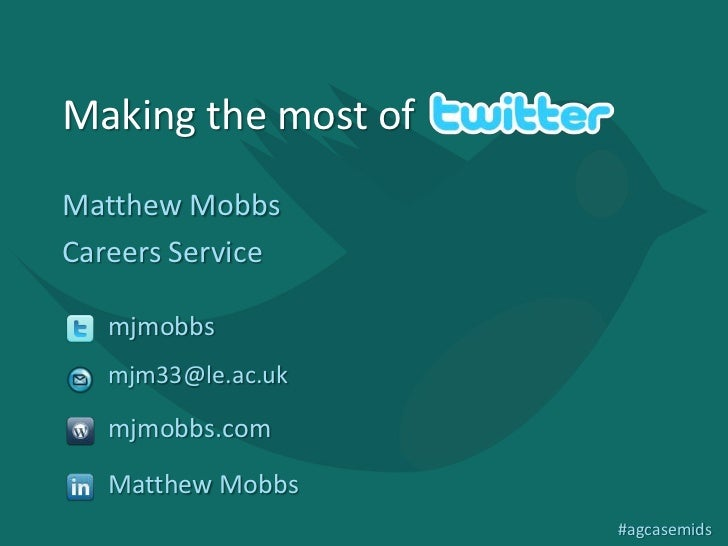 Making the most ofMatthew MobbsCareers Service   mjmobbs   mjm33@le.ac.uk   mjmobbs.com   Matthew Mobbs                   ...